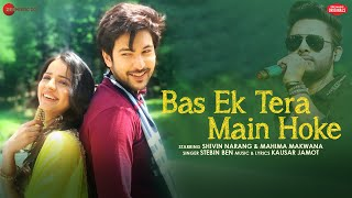Bas Ek Tera Main Hoke - Shivin Narang, Mahima Makwana | Stebin Ben| Kausar Jamot|Zee Music Originals