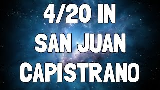 We're coming to San Juan Capistrano on 4/20