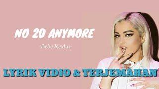 NO 20 ANYMORE -Bebe Rexha-  (Lyric & Terjemahan)