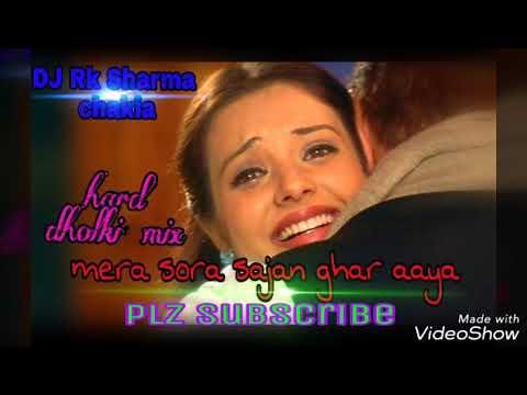Mera Sora Sajan Ghar Aaya -full Hindi Song -(DJ Rk Sharma Chakia) Hard Dholki Mix.mp3