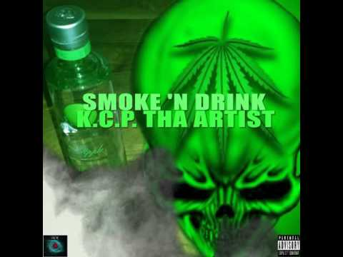 Smoke 'N Drink(Explicit) by K.C.P. Tha Artist.(D.C.R UNIVERSAL MEDIA).