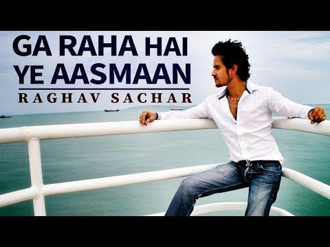Ga Raha Hai Ye Aasmaan  Romantic Video Song   Raghav Sachar Feat. Manjari Fadnis