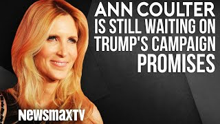 Ann Coulter is Still Waiting on Trump's Campaign Promises