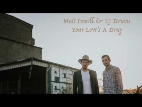 Your Love's A Drug - Matt Powell & LJ Drums