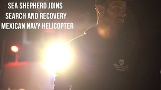 SEA SHEPHERD JOINS SEARCH AND RECOVERY OF MEXICAN NAVY HELICOPTER