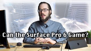 Can the Microsoft Surface Pro 6 Game?