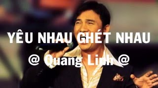 YÊU NHAU GHÉT NHAU - Quang Linh