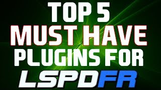 Top 5 Must Have Plugins for LSPDFR (GTA 5 LSPDFR Beginners Tutorial and Help Guide)