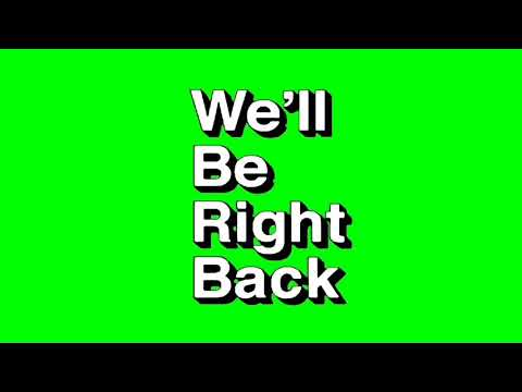 We'll be right back earrape green screen