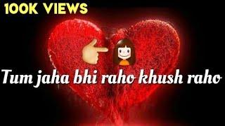 Tum jaha bhi raho hamesa khush raho best sad WhatsApp status