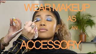 WEAR MAKEUP AS ACCESSORY