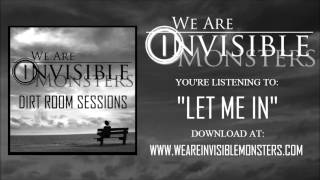 We Are Invisible Monsters - Let Me In