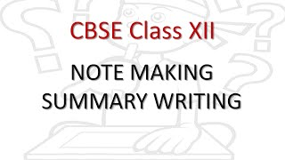 Note Making and Summary Writing - CBSE Class XII