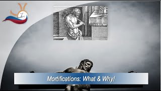 Mortifications: What & Why.