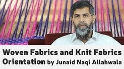 Woven Fabrics and Knit Fabrics Orientation by  Junaid Naqi Allahwala