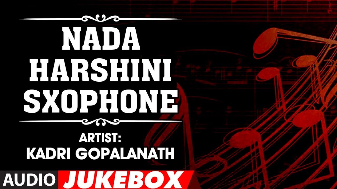 ▻ NADA HARSHINI SXOPHONE : Instrumental (Audio Jukebox) ▻ KADRI ...