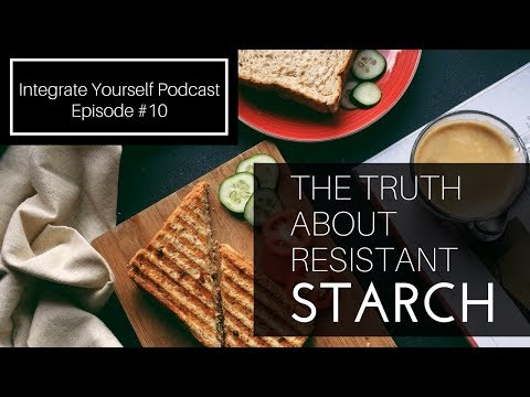 The Truth About Resistant Starch & The Glycemic Index | Integrate Yourself (Podcast) EP10