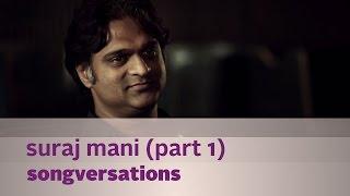 Songversations - Suraj Mani - Part 1 - Kappa TV