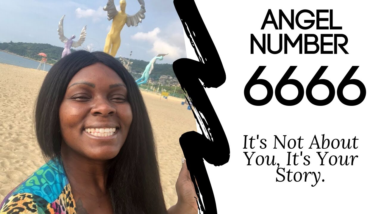 Angel Number 6666:: It's Not About You, It's Your Story.✨? #angelnumbers