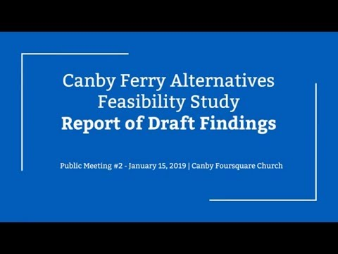 Canby Ferry Alternatives Feasibility Study-Public Meeting Jan. 15, 2019