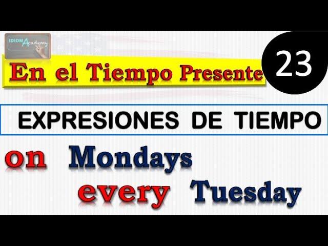 Curso De Inglés Leccion 23 Expresiones De Tiempo En El Presente Time Expressions Youtube