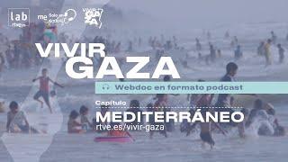 🎧 VIVIR GAZA | Capítulo 1: 'Mediterráneo' | LAB