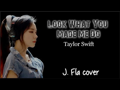 Lyrics: Taylor Swift - Look What You Made Me Do  (J. Fla cover)