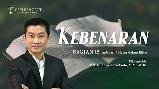 KEBENARAN (BAG 15) APLIKASI 7 NATUR   Pdt. Dr. Ir. Wignyo Tanto, M. M.,M.Th   23 Sep 2021  18.00 WIB