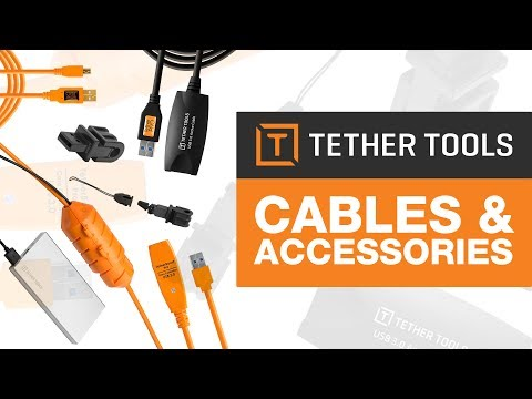 GET UP TO SPEED WITH TETHERTOOLS | CABLES AND  ACCESSORIES