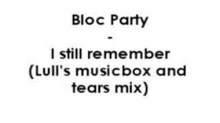 Bloc Party - I still remember (Lull's musicbox and tears...)