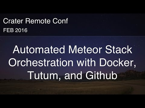 Automated Meteor Stack Orchestration with Docker, Tutum, and Github - Jeremy Shimko - Crater Conf