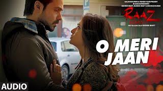 O MERI JAAN  Full Audio Song | Raaz Reboot | Emraan Hashmi, Kriti Kharbanda, Gaurav Arora