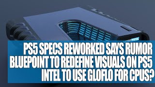 PS5 Specs Reworked Says Rumor | Bluepoint to Redefine Visuals On PS5 | Intel To Use GloFlo for CPUs?