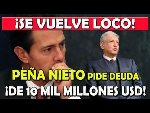 Peña Nieto ¡SE VUELVE LOCO! Pide 10 Mil Millones de Dólares - Campechaneando
