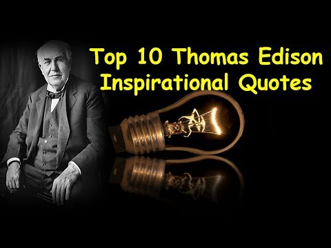 Top 10 Thomas Alva Edison Inspirational Quotes