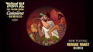 Taiwan Mc Ft. Paloma Pradal Catalina Reggae Roast Remix.mp3