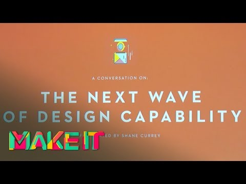 MAKE IT 2017 - Shane Currey - The Next Wave Of Design Capability