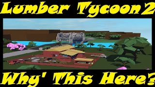 WHY'S THIS HERE? : Lumber Tycoon 2 | RoBlox