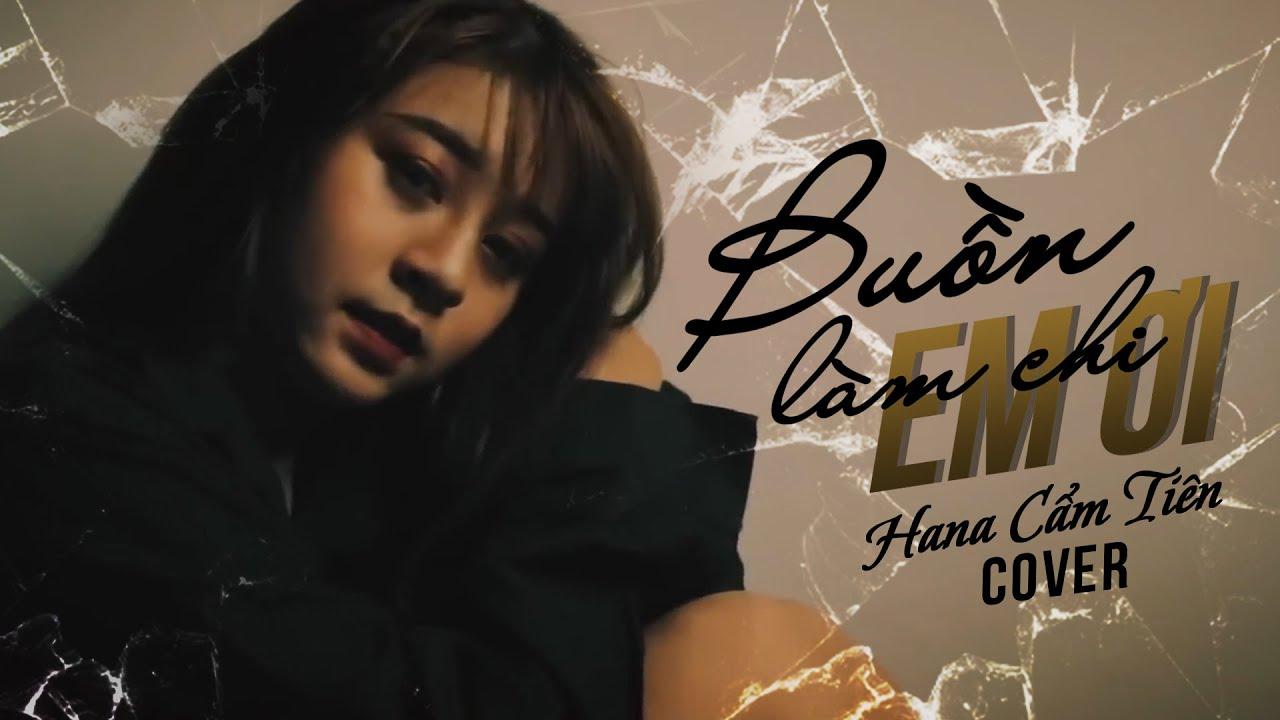 BUỒN LÀM CHI EM ƠI  - Hoài Lâm | COVER Hana Cẩm Tiên