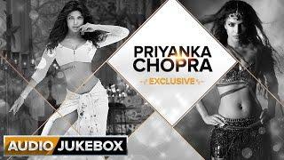 Priyanka Chopra Exclusive | Audio Jukebox