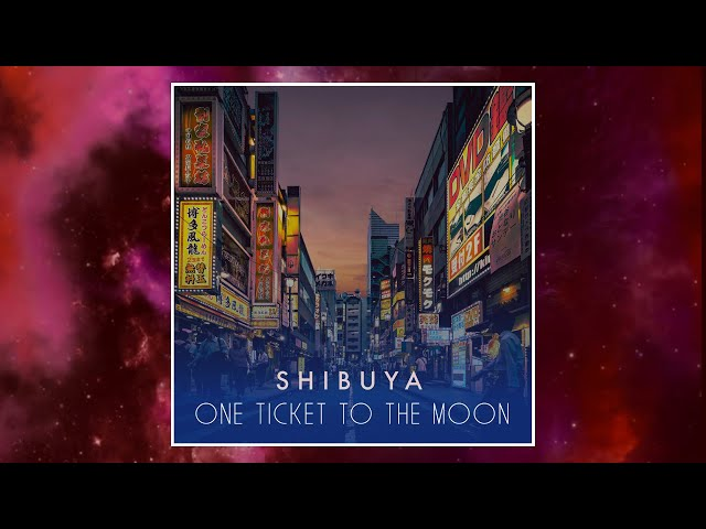 One Ticket To The Moon - Shibuya (Official Audio)