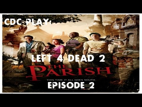 CDC Play: Left 4 Dead 2 - The Parish: Episode 2, Mo' Ammo, Mo' Problems