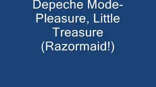 Depeche Mode-  Pleasure, Little Treasure (Razormaid!)