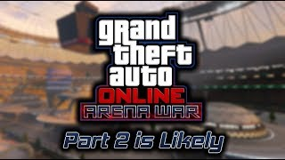 GTA Online: Why an Arena War Part 2 DLC is Likely to Come...