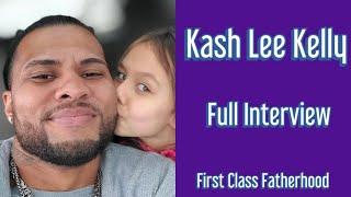 KASH LEE KELLY Interview on First Class Fatherhood