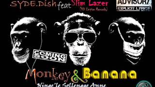 Monkey & Banana - SYDE.Dish feat SLIM LAZER of YD Empire