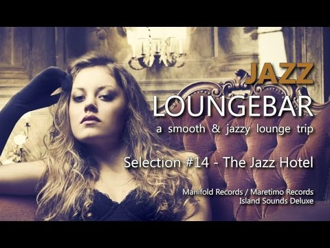 Jazz Loungebar - Selection #14 The Jazz Hotel, HD, 2015, Smooth Lounge Music