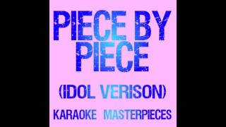 Piece By Piece (Idol Version) (Originally by Kelly Clarkson) [Instrumental Piano Karaoke] COVER
