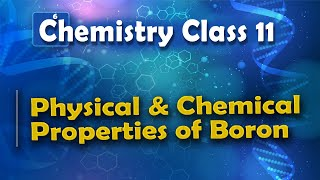 Physical and Chemical Properties of Boron - P Block Elements - Chemistry Class 11