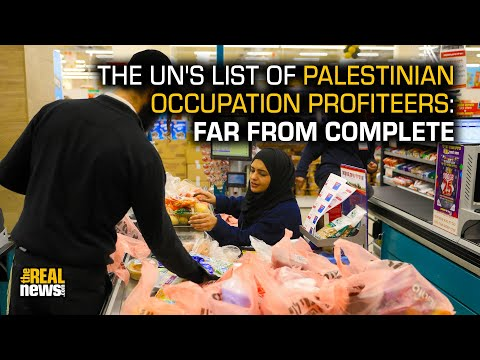 UN List of Companies Exploiting Occupation of Palestine Hides Key Profiteers